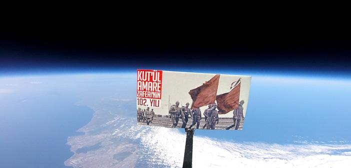 Kût'ül Amâre Zaferi Uzayda Yankılandı!